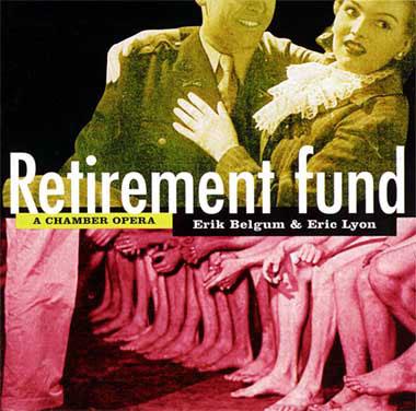Eric Lyon & Erik Belgum - Retirement Fund, a Chamber Opera