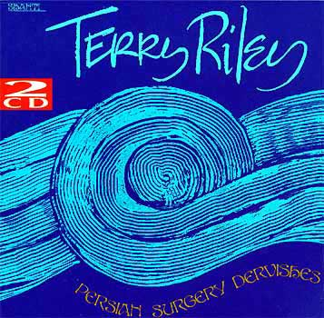Terry Riley Persian Surgery Dervishes